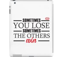 Sometimes you lose, sometimes the others win iPad Case/Skin