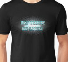 LET THERE BE LIGHT! Unisex T-Shirt