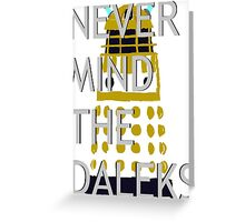 Never Mind The Daleks 2.0 Greeting Card
