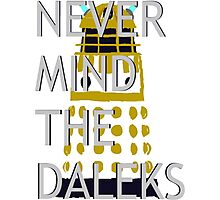 Never Mind The Daleks 2.0 Photographic Print
