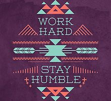 Work Hard, Stay Humble by soniaardelia