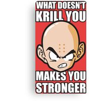 What Doesn't KRILL You Makes You Stronger Canvas Print