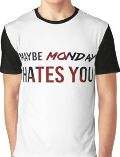 Maybe Monday Hates You Graphic T-Shirt