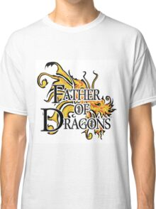 """Game of Thrones """"Father of Dragons"""" Classic T-Shirt"""