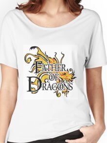 """Game of Thrones """"Father of Dragons"""" Women's Relaxed Fit T-Shirt"""