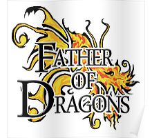 "Game of Thrones ""Father of Dragons"" Poster"