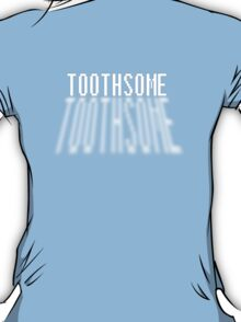 TOOTHSOME T-Shirt