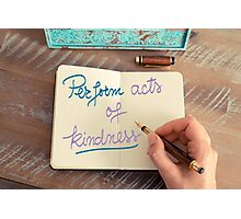 Handwritten text Perform Acts of Kindness Photographic Print