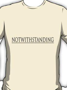 NOTWITHSTANDING T-Shirt