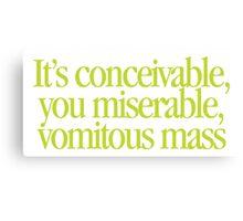 Princess Bride - It's conceivable you miserable, vomitous mass Canvas Print