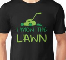 i mow the lawn Unisex T-Shirt