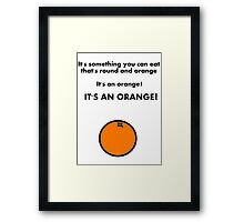 It's an orange! Framed Print
