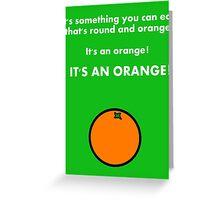 It's an orange! Greeting Card