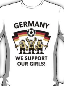 We Support Our Girls! (Germany / Frauenfußball) T-Shirt