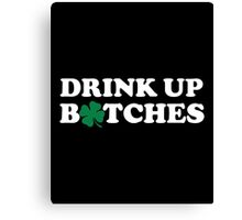 Drink Up Bitches, St Patricks Day  Canvas Print