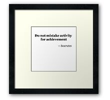 Do not mistake activity for achievement Framed Print