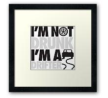 I'm not drunk, I'm a drifter Framed Print