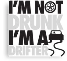 I'm not drunk, I'm a drifter Canvas Print