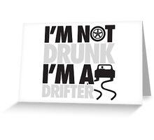 I'm not drunk, I'm a drifter Greeting Card