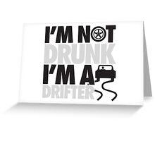 I'm not drunk, I'm a drifter Greeting Card