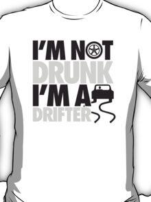 I'm not drunk, I'm a drifter T-Shirt