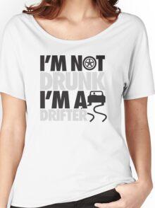 I'm not drunk, I'm a drifter Women's Relaxed Fit T-Shirt
