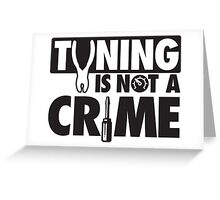 Tuning is not a crime Greeting Card