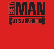 Every man needs a fast ride Unisex T-Shirt