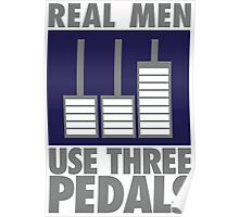 Real men use three pedals Poster