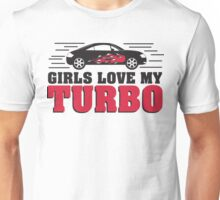Girls love my turbo Unisex T-Shirt