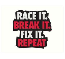 Race it. Break it. Fix it. REPEAT Art Print