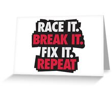 Race it. Break it. Fix it. REPEAT Greeting Card