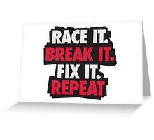 Race it. Break it. Fix it. REPEAT Greeting Card