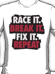 Race it. Break it. Fix it. REPEAT T-Shirt