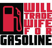 Will trade wife for gasoline Photographic Print