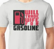 Will trade wife for gasoline Unisex T-Shirt
