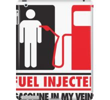 Fuel injected. Gasoline in my veins iPad Case/Skin