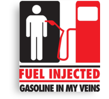 Fuel injected. Gasoline in my veins Canvas Print