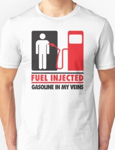 Fuel injected. Gasoline in my veins Unisex T-Shirt