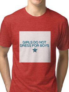 Girls Do Not Dress For Boys Tri-blend T-Shirt