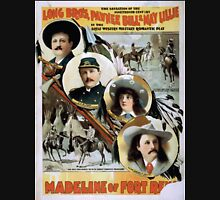 Performing Arts Posters Long Bros Pawnee Bill May Lillie in the great western military romantic play Madeline of Fort Reno the sensation of the 19th century 2019 Unisex T-Shirt