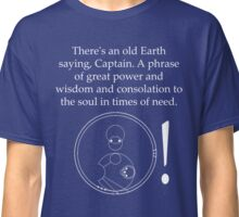 Old Earth Saying Classic T-Shirt