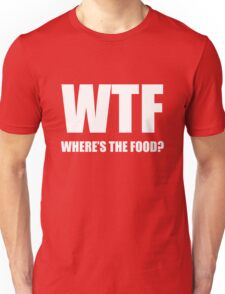 WTF Wheres The Food? Unisex T-Shirt