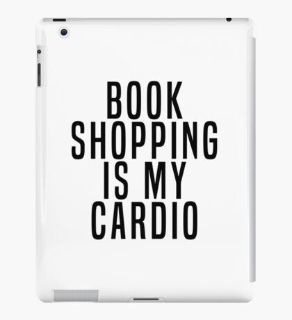 Book Shopping Is My Cardio iPad Case/Skin