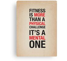 Fitness Is More Than A Physical Challenge Canvas Print