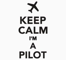 Keep calm I'm a Pilot by Designzz