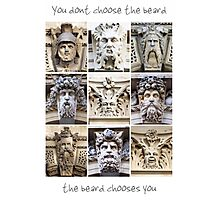 You dont choose the beard, the beard chooses you Photographic Print