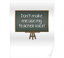 Don't Make Me Use My Teacher Voice! Poster