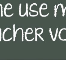 Don't Make Me Use My Teacher Voice! Sticker