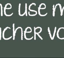 Don't Make Me Use My Teacher Voice! Sticker